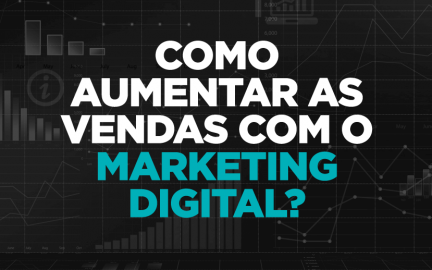 Como aumentar as vendas com o Marketing Digital?